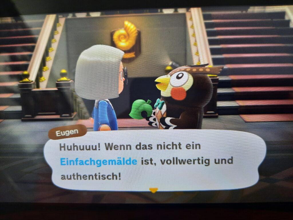 """Animal-Crossing-Screenshot mit meiner Spielfigur und Eugen, dem Museumsdirektor. Eugen sagt """"Huhuuu! Wenn das nicht ein Einfachgemälde ist, vollwertig und authentisch!"""""""